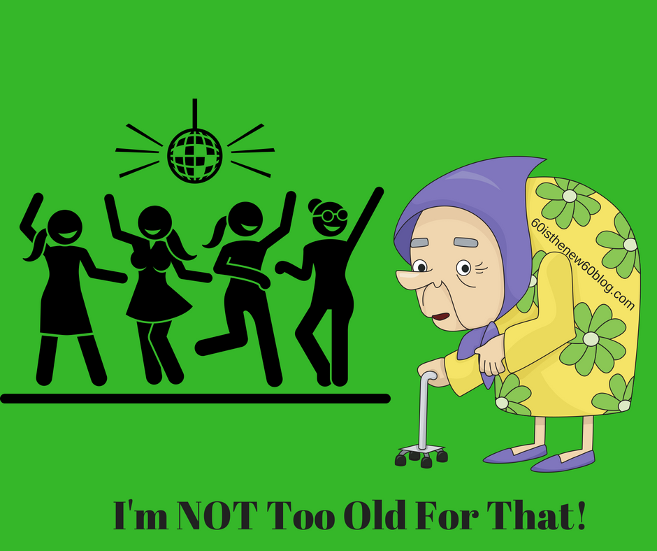 I'm NOT Too Old For That!